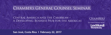 "Upcoming Chambers and Partners General Counsel Seminar ""Central America and the Caribbean – A Developing Business Hub for the Americas"""